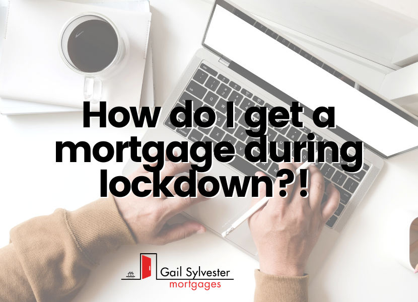How do I get a Mortgage during Lockdown ?!