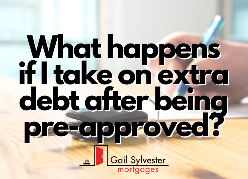 What happens if I take on extra debt after being pre-approved?