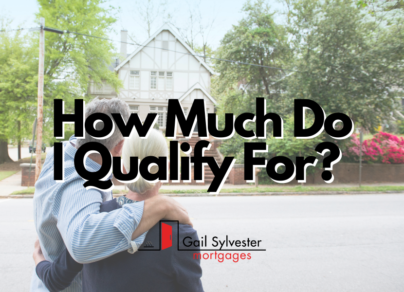 How Much Do I Qualify For? | Gail Sylvester Mortgages